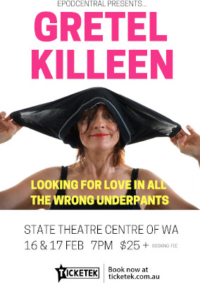 Gretel Killeen – Looking For Love In All The Wrong Underpants – 16th & 17th Feb 2017 – PERTH