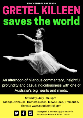 Gretel Killeen Saves The World. 8th July, 2017. Kidogo Arthouse – FREMANTLE