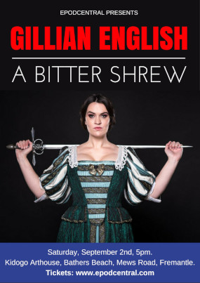 Gillian English – A Bitter Shrew. Sat 2nd Sept, 2017. 5pm. Kidogo Arthouse – FREMANTLE