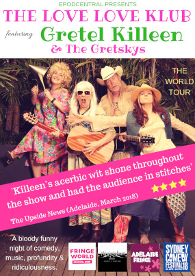 The Love Love Klub featuring Gretel Killeen and The Gretskys PERTH – 15, 16, 17 Feb // HOBART 11 Mar // ADELAIDE 17 & 18 Mar  // SYDNEY 4 May 2018